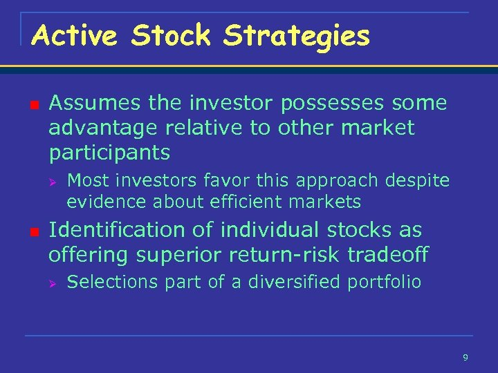 Active Stock Strategies n Assumes the investor possesses some advantage relative to other market