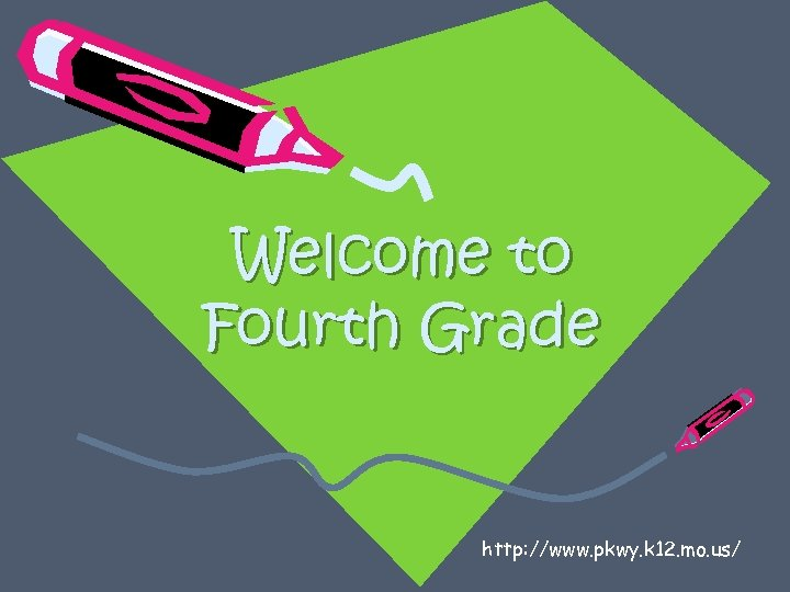 Welcome to Fourth Grade http: //www. pkwy. k 12. mo. us/