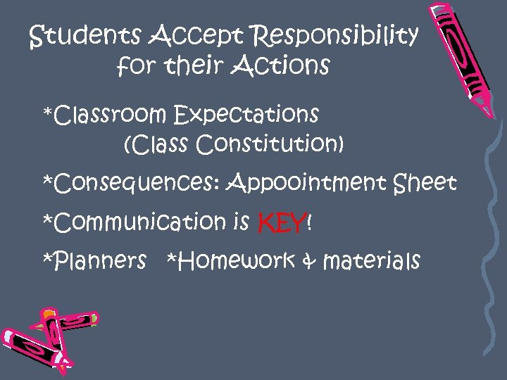 Students Accept Responsibility for their Actions *Classroom Expectations (Class Constitution) *Consequences: Appoointment Sheet *Communication
