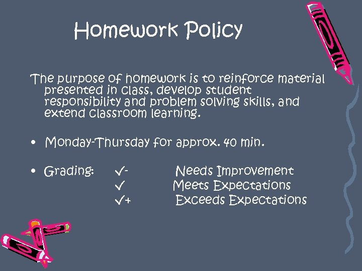 Homework Policy The purpose of homework is to reinforce material presented in class, develop