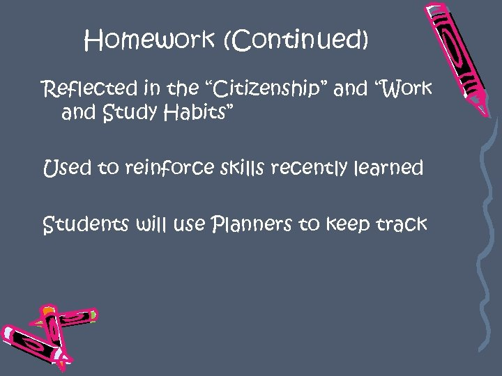 "Homework (Continued) Reflected in the ""Citizenship"" and ""Work and Study Habits"" Used to reinforce"