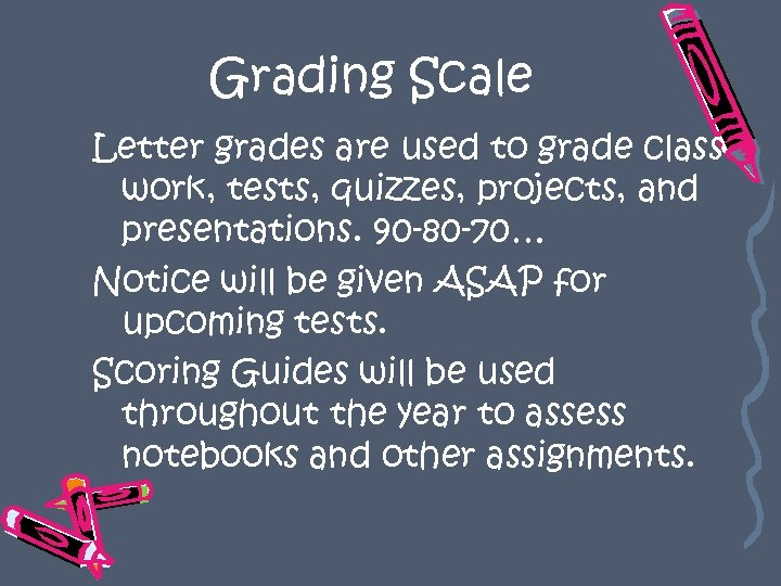 Grading Scale Letter grades are used to grade class work, tests, quizzes, projects, and