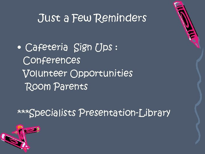 Just a Few Reminders • Cafeteria Sign Ups : Conferences Volunteer Opportunities Room Parents