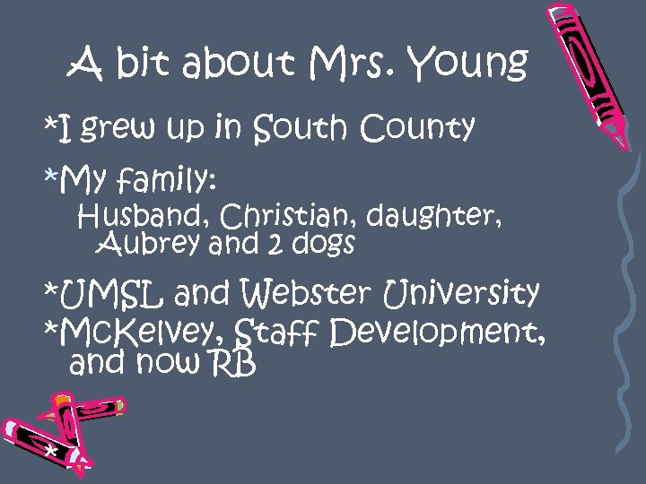 A bit about Mrs. Young *I grew up in South County *My family: Husband,