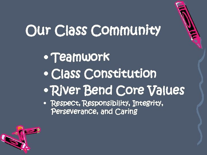 Our Class Community • Teamwork • Class Constitution • River Bend Core Values •