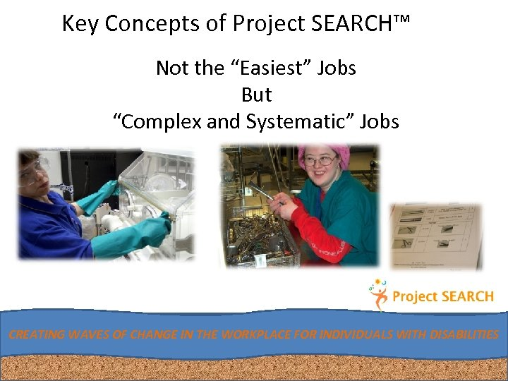 "Key Concepts of Project SEARCH™ Not the ""Easiest"" Jobs But ""Complex and Systematic"" Jobs"