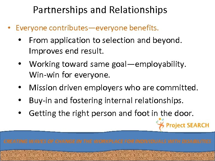 Partnerships and Relationships • Everyone contributes—everyone benefits. • From application to selection and beyond.