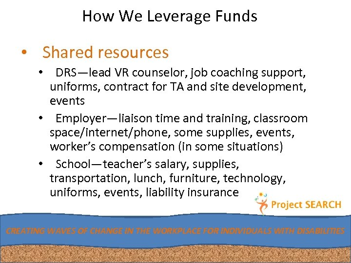 How We Leverage Funds • Shared resources • DRS—lead VR counselor, job coaching support,