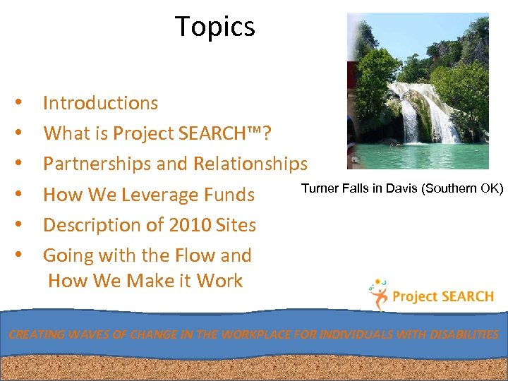 Topics • • • Introductions What is Project SEARCH™? Partnerships and Relationships Turner Falls