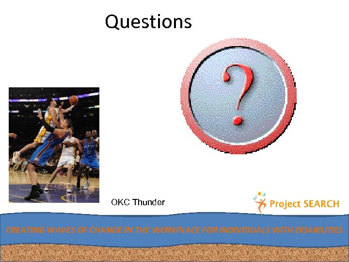 Questions OKC Thunder CREATING WAVES OF CHANGE IN THE WORKPLACE FOR INDIVIDUALS WITH DISABILITIES