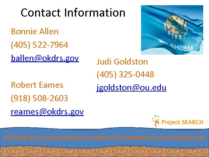 Contact Information Bonnie Allen (405) 522 -7964 ballen@okdrs. gov Robert Eames (918) 508 -2603