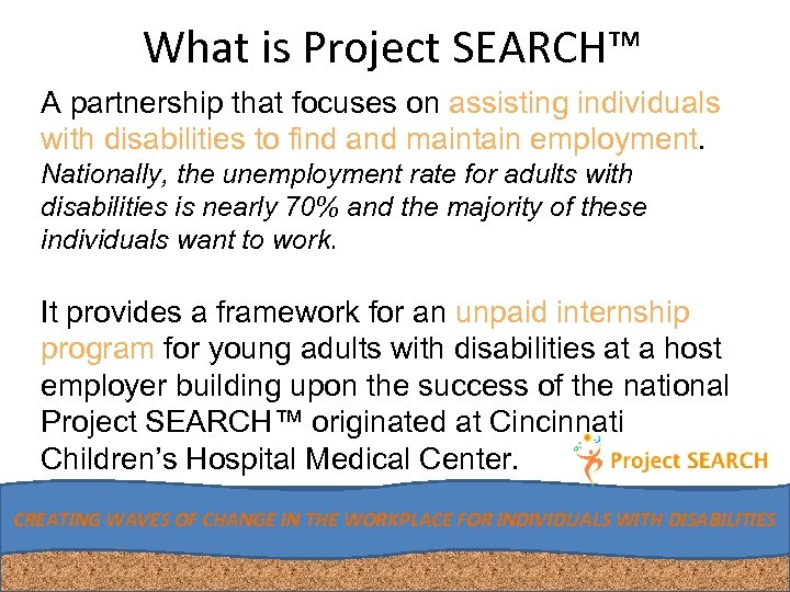 What is Project SEARCH™ A partnership that focuses on assisting individuals with disabilities to