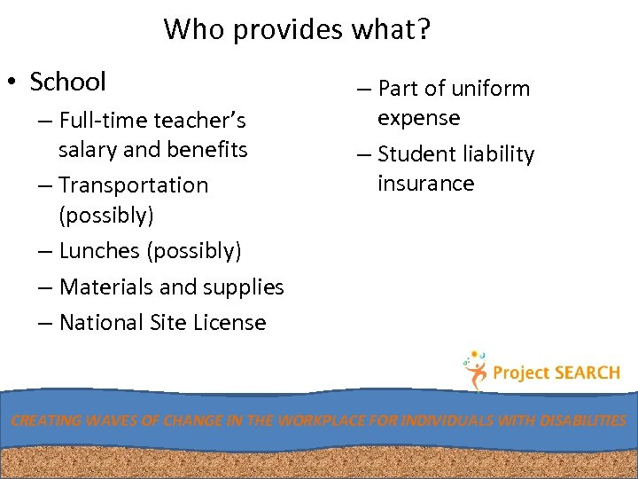 Who provides what? • School – Full-time teacher's salary and benefits – Transportation (possibly)