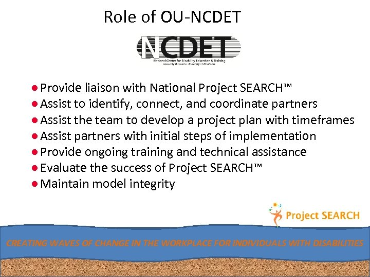 Role of OU-NCDET ●Provide liaison with National Project SEARCH™ ●Assist to identify, connect, and