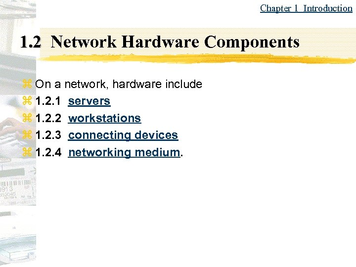 Chapter 1 Introduction 1. 2 Network Hardware Components z On a network, hardware include