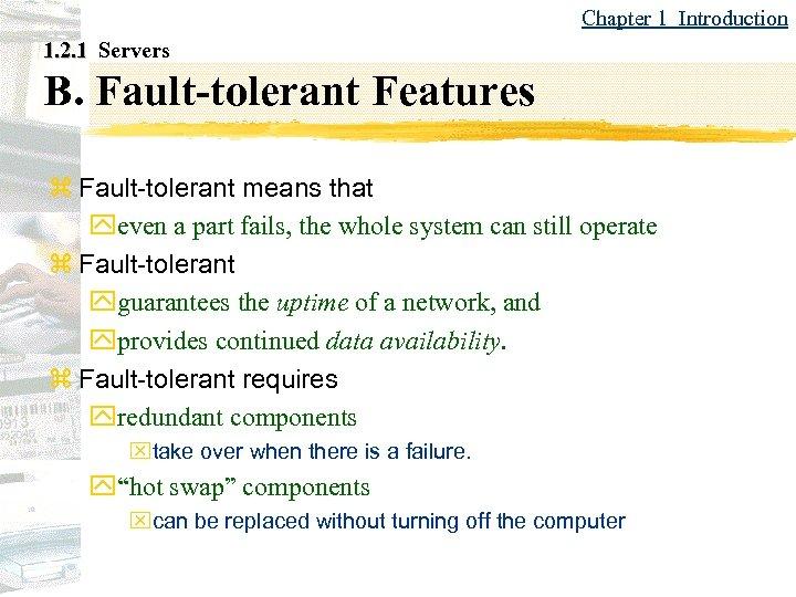 Chapter 1 Introduction 1. 2. 1 Servers B. Fault-tolerant Features z Fault-tolerant means that