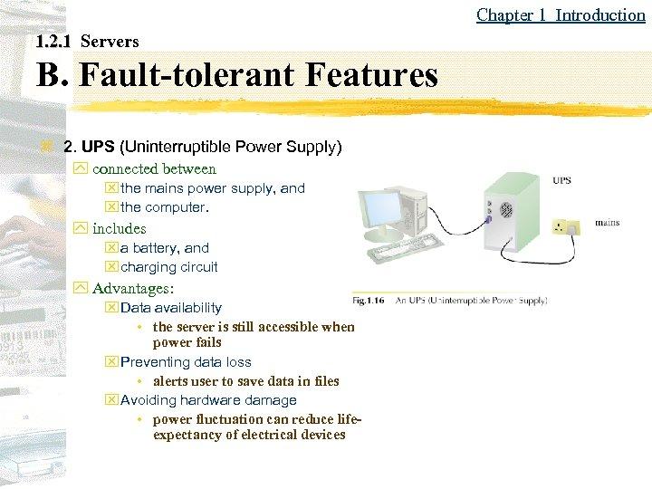 Chapter 1 Introduction 1. 2. 1 Servers B. Fault-tolerant Features z 2. UPS (Uninterruptible