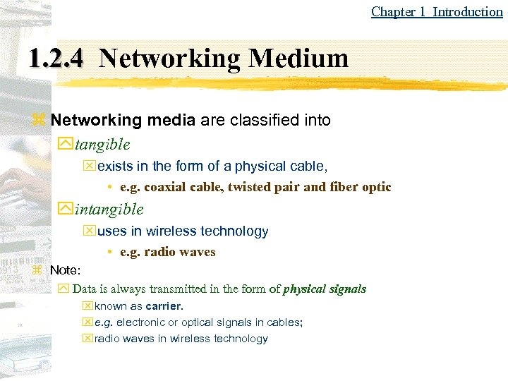 Chapter 1 Introduction 1. 2. 4 Networking Medium z Networking media are classified into