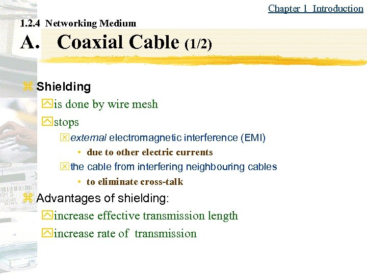 Chapter 1 Introduction 1. 2. 4 Networking Medium A. Coaxial Cable (1/2) z Shielding
