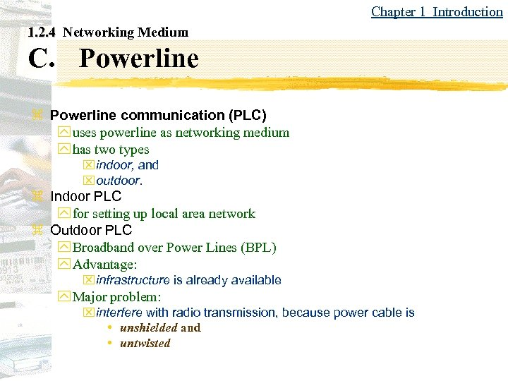 Chapter 1 Introduction 1. 2. 4 Networking Medium C. Powerline z Powerline communication (PLC)