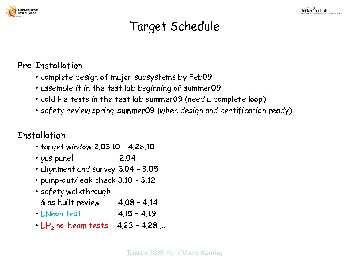 Target Schedule Pre-Installation • complete design of major subsystems by Feb 09 • assemble