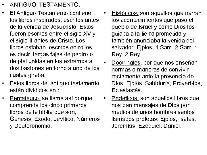 • ANTIGUO TESTAMENTO. • El Antiguo Testamento contiene • Históricos, son aquellos que