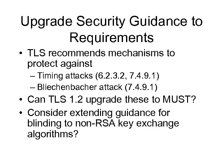 Upgrade Security Guidance to Requirements • TLS recommends mechanisms to protect against – Timing