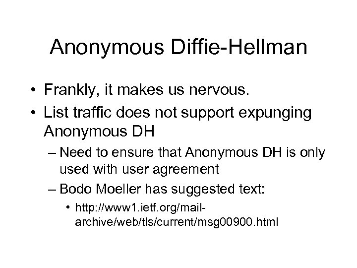 Anonymous Diffie-Hellman • Frankly, it makes us nervous. • List traffic does not support
