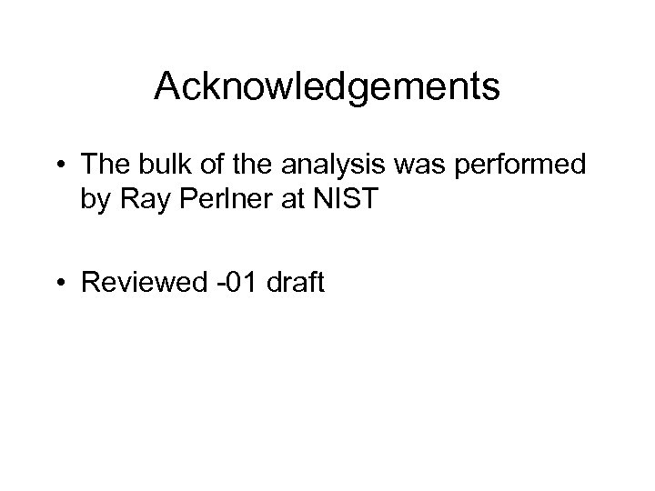 Acknowledgements • The bulk of the analysis was performed by Ray Perlner at NIST