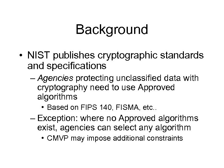 Background • NIST publishes cryptographic standards and specifications – Agencies protecting unclassified data with