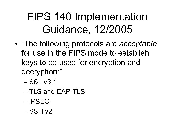 "FIPS 140 Implementation Guidance, 12/2005 • ""The following protocols are acceptable for use in"