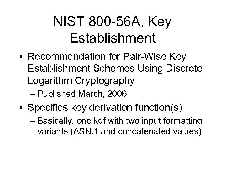 NIST 800 -56 A, Key Establishment • Recommendation for Pair-Wise Key Establishment Schemes Using