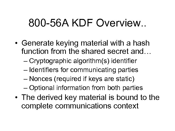 800 -56 A KDF Overview. . • Generate keying material with a hash function