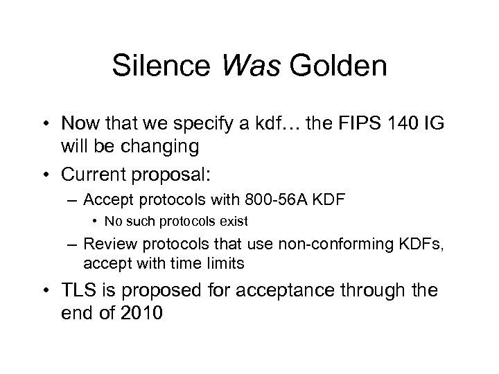 Silence Was Golden • Now that we specify a kdf… the FIPS 140 IG