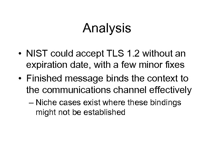 Analysis • NIST could accept TLS 1. 2 without an expiration date, with a