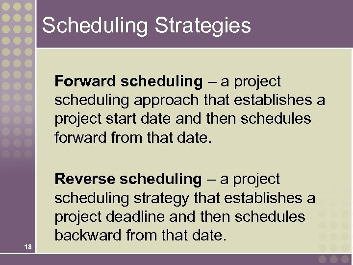 Scheduling Strategies Forward scheduling – a project scheduling approach that establishes a project start