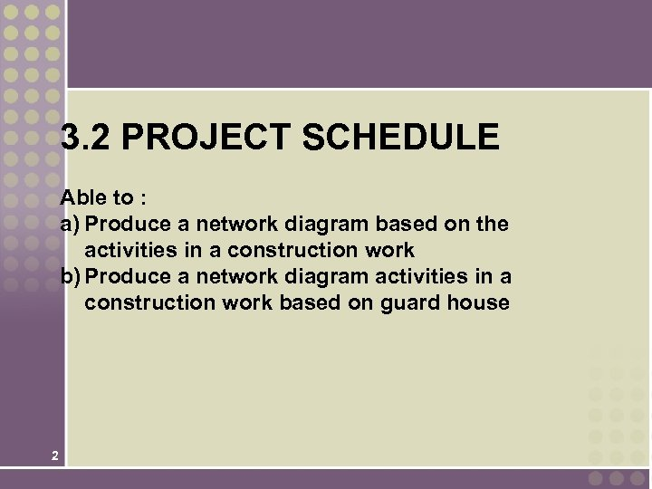 3. 2 PROJECT SCHEDULE Able to : a) Produce a network diagram based on