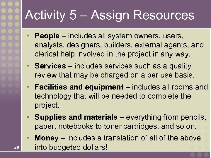 Activity 5 – Assign Resources • People – includes all system owners, users, analysts,
