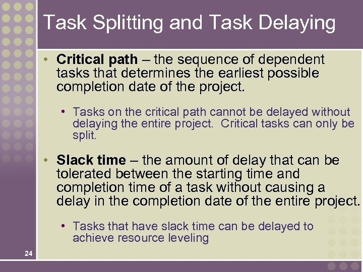 Task Splitting and Task Delaying • Critical path – the sequence of dependent tasks