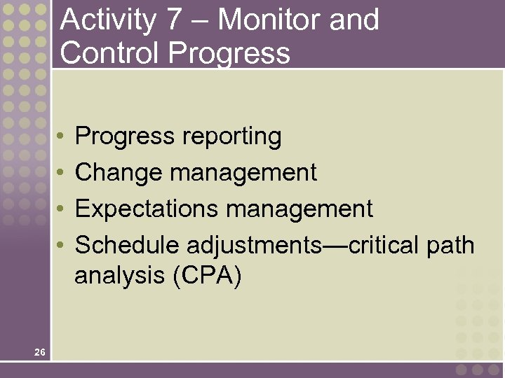 Activity 7 – Monitor and Control Progress • • 26 Progress reporting Change management
