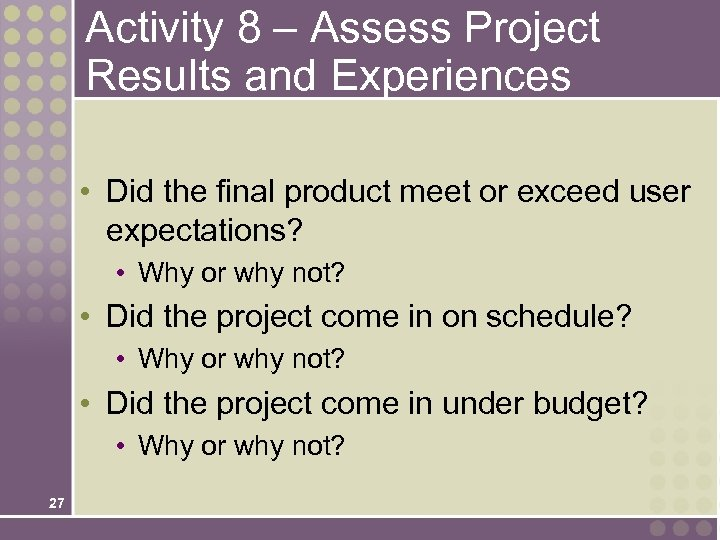 Activity 8 – Assess Project Results and Experiences • Did the final product meet