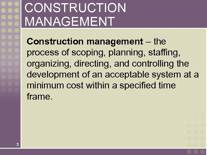 CONSTRUCTION MANAGEMENT Construction management – the process of scoping, planning, staffing, organizing, directing, and