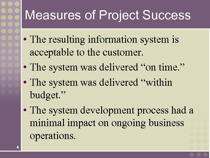 Measures of Project Success • The resulting information system is acceptable to the customer.