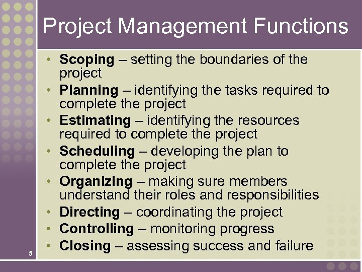 Project Management Functions 5 • Scoping – setting the boundaries of the project •