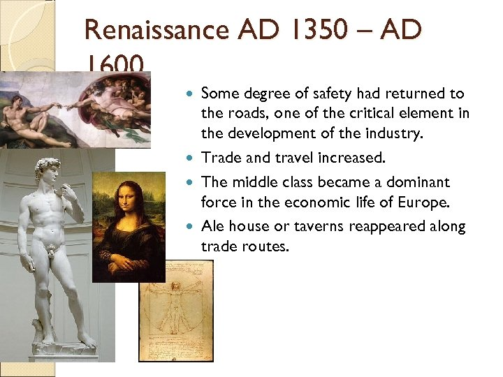 Renaissance AD 1350 – AD 1600 Some degree of safety had returned to the
