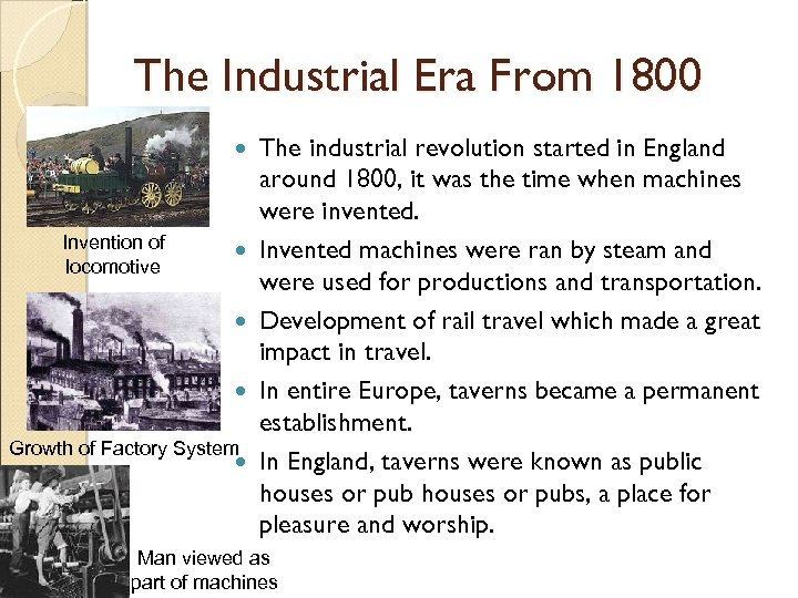 The Industrial Era From 1800 Invention of locomotive Growth of Factory System The industrial