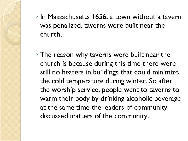 ◦ In Massachusetts 1656, a town without a tavern was penalized, taverns were built