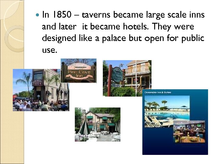 In 1850 – taverns became large scale inns and later it became hotels.