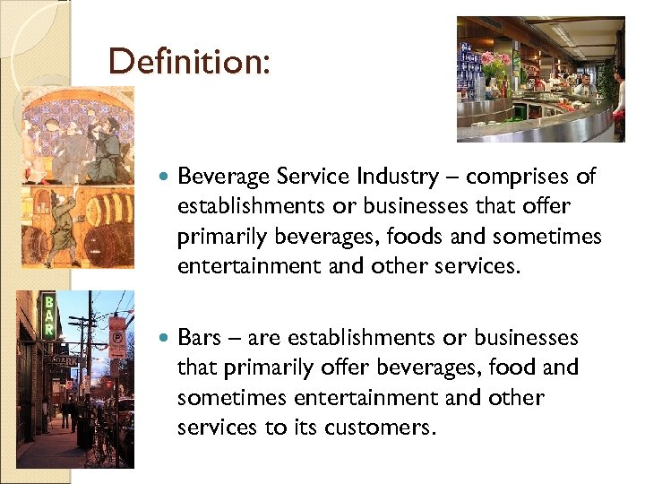 Definition: Beverage Service Industry – comprises of establishments or businesses that offer primarily beverages,