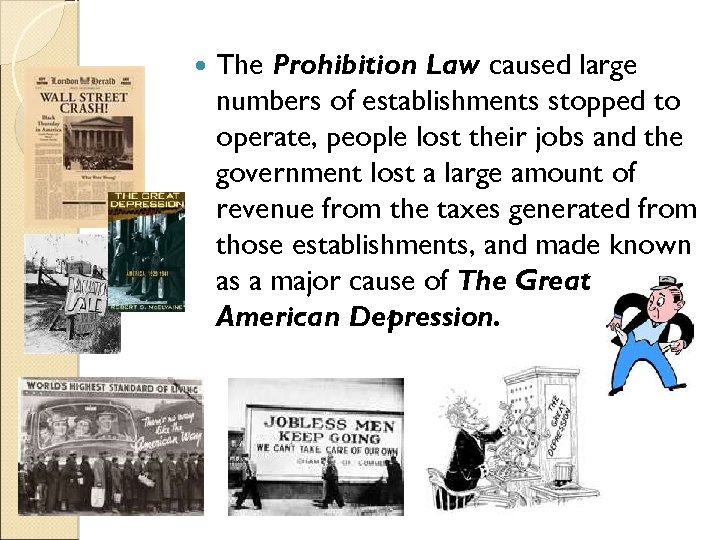 The Prohibition Law caused large numbers of establishments stopped to operate, people lost